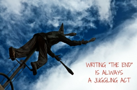 WRITING -THE END- IS ALWAYS A JUGGLING ACT.jpg